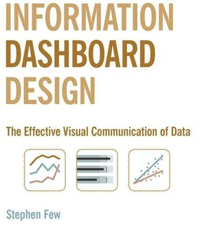 Information Dashboard Design by Stephen Few (Second Edition)